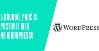 5 důvodů proč si postavit web na WordPressu