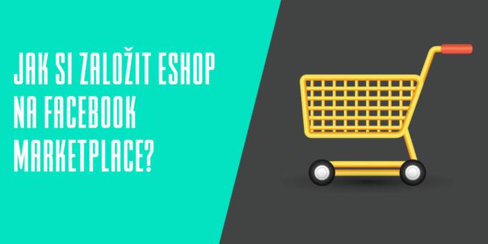 dfa356b4b Jak si založit eshop na Facebook Marketplace? | WebhostingCentrum.cz