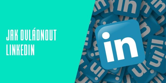 Jak ovládnout LinkedIn