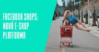 Facebook Shops představení nové e-shop platformy